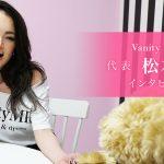 VanityME.代表 松本千鶴インタビュー